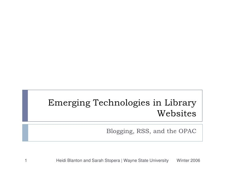 Winter 2006<br />Heidi Blanton and Sarah Karolski | Wayne State University<br />1<br />Blogging, RSS, and the OPAC<br />Em...