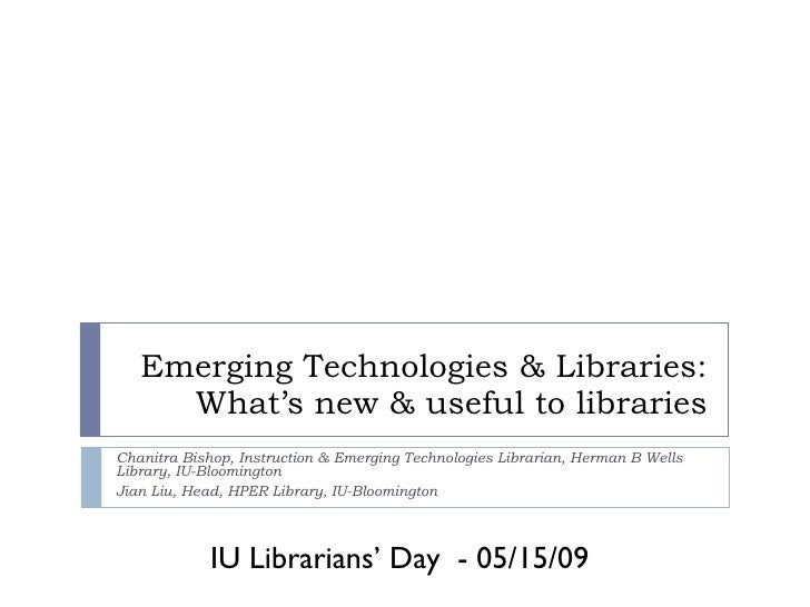 Emerging Technologies & Libraries: What's new & useful to libraries Chanitra Bishop, Instruction & Emerging Technologies L...
