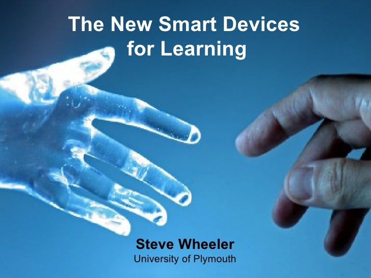 The New Smart Devices     for Learning      Steve Wheeler     University of Plymouth