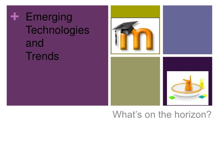 Emerging Technologies and <br />Trends<br />What's on the horizon?<br />