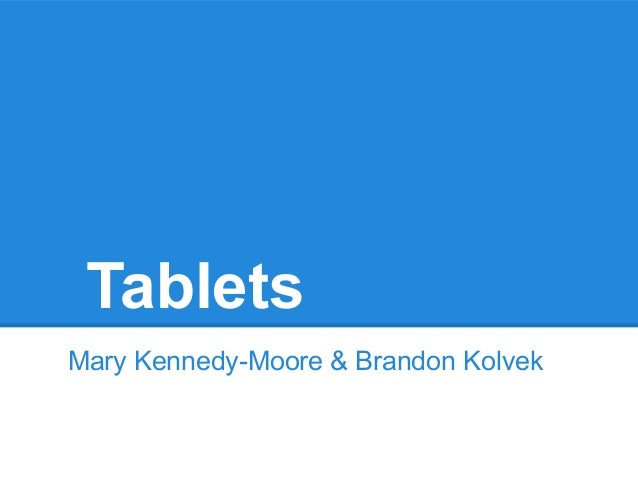 TabletsMary Kennedy-Moore & Brandon Kolvek