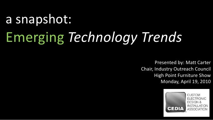 a snapshot:<br />EmergingTechnology Trends<br />Presented by: Matt Carter<br />Chair, Industry Outreach Council<br />High ...