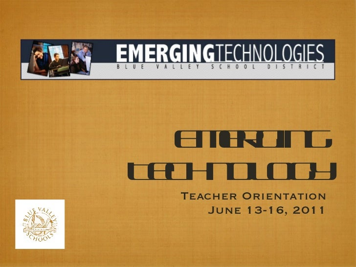 Emerging Technology <ul><li>Teacher Orientation </li></ul><ul><li>June 13-16, 2011 </li></ul>