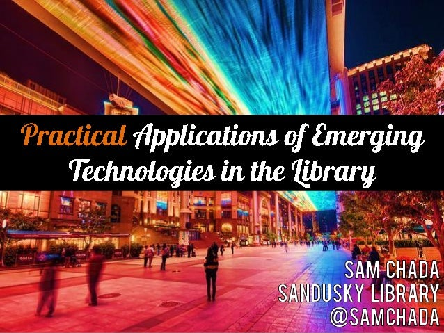 Practical Applications of Emerging Technologies in the Library