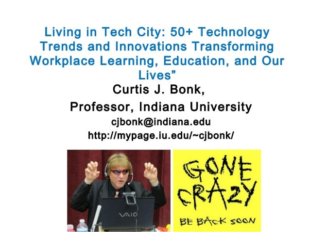 Living in Tech City: 50+ Technology Trends and Innovations Transforming Workplace Learning, Education, and Our Lives (Chiang Mai, Thailand, March 22, 2014)