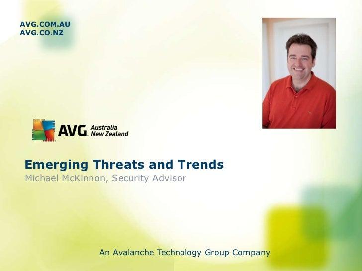AVG.COM.AUAVG.CO.NZEmerging Threats and TrendsMichael McKinnon, Security Advisor               An Avalanche Technology Gro...