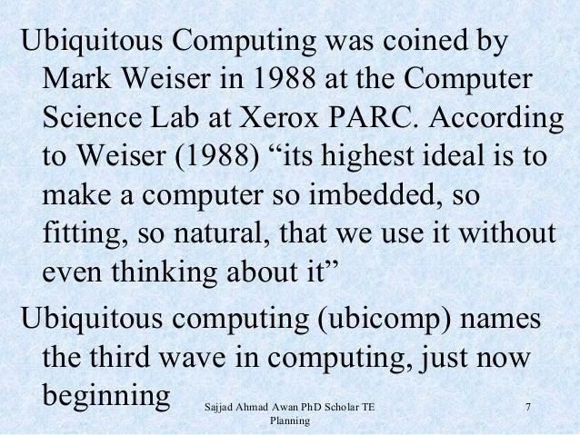 Ubiquitous Computing Weiser Ubiquitous Computing Was