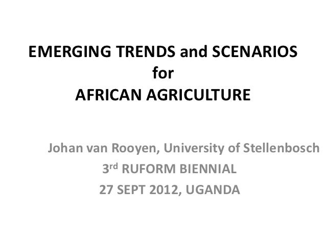 EMERGING TRENDS and SCENARIOS             for    AFRICAN AGRICULTURE  Johan van Rooyen, University of Stellenbosch        ...