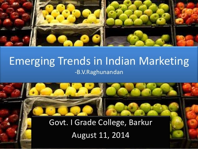 Emerging Trends in Indian Marketing -B.V.Raghunandan Govt. I Grade College, Barkur August 11, 2014