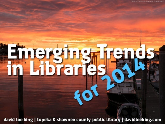 flickr.com/photos/oldpatterns/10149580363/  Emerging Trends in Libraries 014 2 r o f david lee king | topeka & shawnee coun...