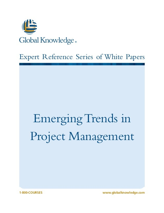 1-800-COURSESwww.globalknowledge.com Expert Reference Series of White Papers EmergingTrends in Project Management