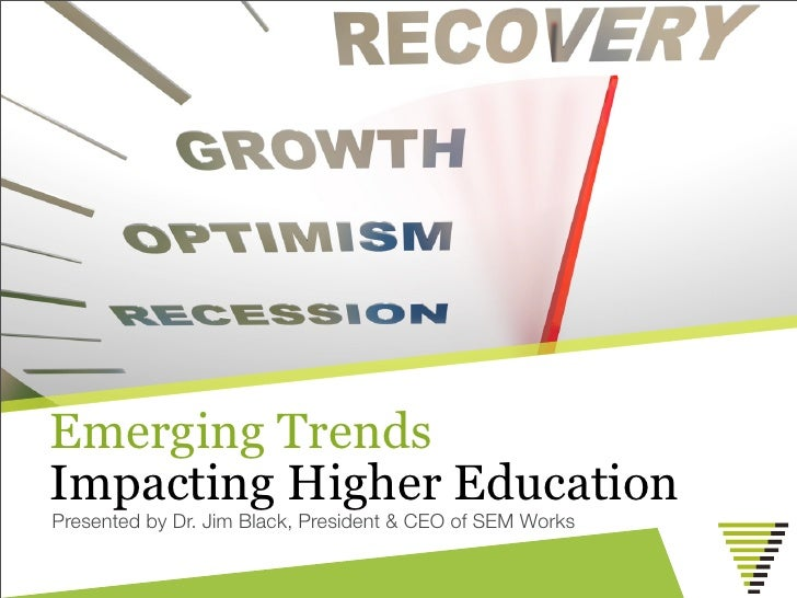 Emerging TrendsImpacting Higher EducationPresented by Dr. Jim Black, President & CEO of SEM Works