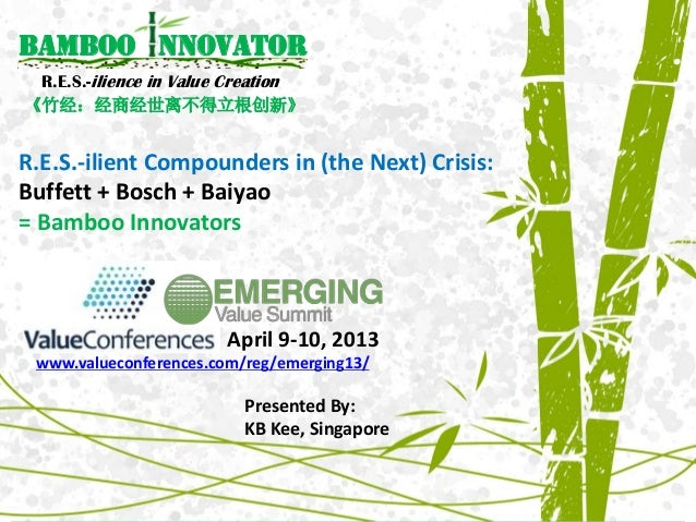 Emerging Value Summit April 2013. R.E.S.-ilient Compounders in (the Next) Crisis: Buffett + Bosch + Baiyao = Bamboo Innovators