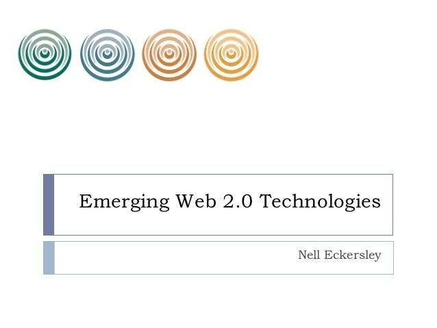 Emerging Web 2.0 Technologies                    Nell Eckersley