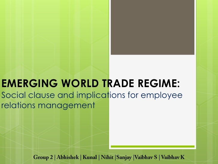 EMERGING WORLD TRADE REGIME:Social clause and implications for employeerelations management