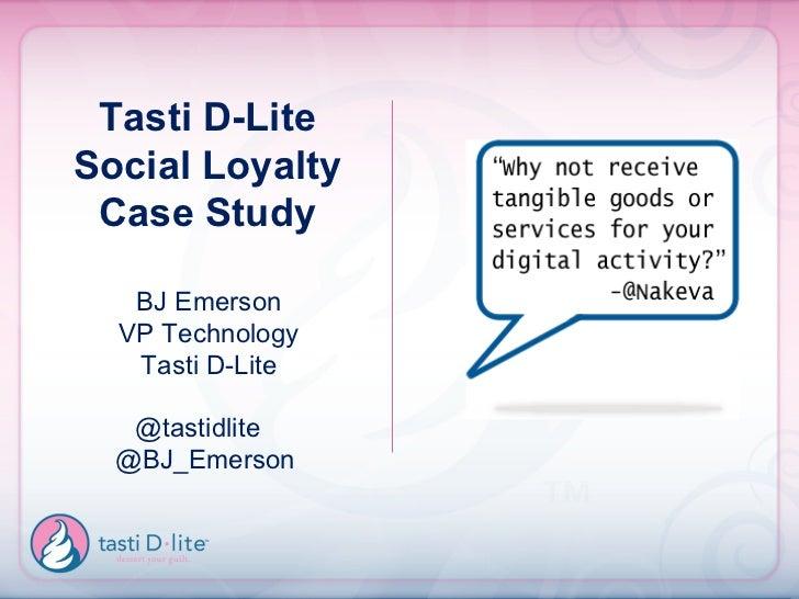 Tasti D-Lite Social Loyalty Case Study BJ Emerson VP Technology Tasti D-Lite @tastidlite  @BJ_Emerson