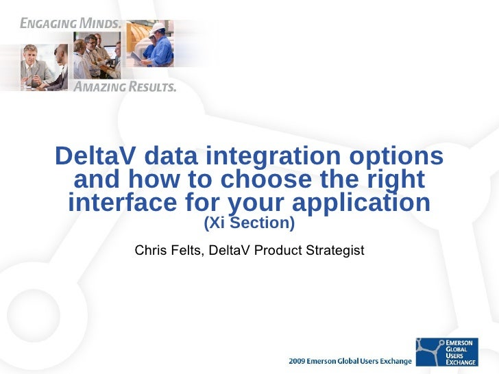 DeltaV data integration options and how to choose the right interface for your application (Xi Section) Chris Felts, Delta...