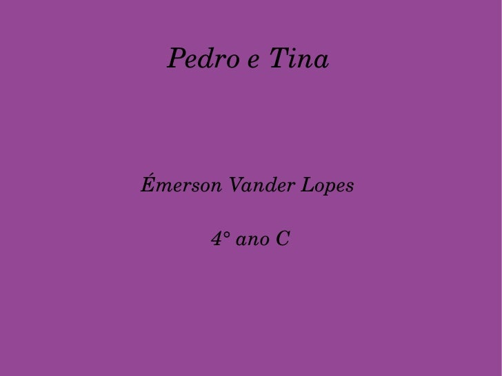 Pedro e Tina Émerson Vander Lopes  4° ano C