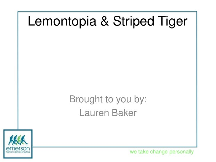 Lemontopia & Striped Tiger      Brought to you by:        Lauren Baker                    we take change personally