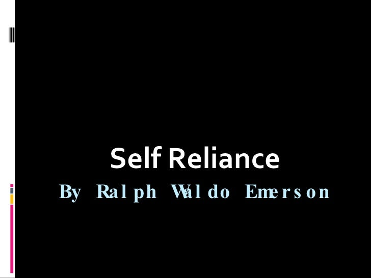 an analysis of self reliance by ralph waldo emerson Read emerson's self-reliance free essay and over 88,000 other research documents emerson's self-reliance ralph waldo emerson's self-reliance teaching notes self-reliance: analysis and original text introduction to the essay published first in 1841 in.