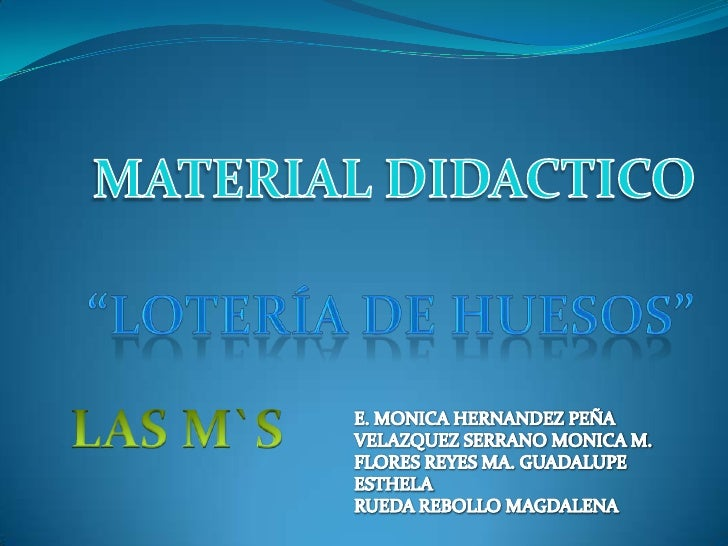 """MATERIAL DIDACTICO<br /> """"lotería de huesos""""<br />LAS M`S <br />E. MONICA HERNANDEZ PEÑA<br />VELAZQUEZ SERRANO MONICA M.<..."""