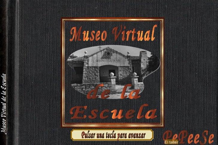 Museo Virtual  de la  Escuela PePeeSe El taller Pulsar una tecla para avanzar