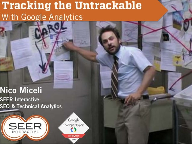 Nico Miceli SEER Interactive SEO & Technical Analytics Tracking the Untrackable With Google Analytics