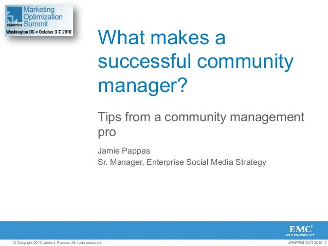 What makes a successful community manager? Tips from a community management pro Jamie Pappas Sr. Manager, Enterprise Socia...