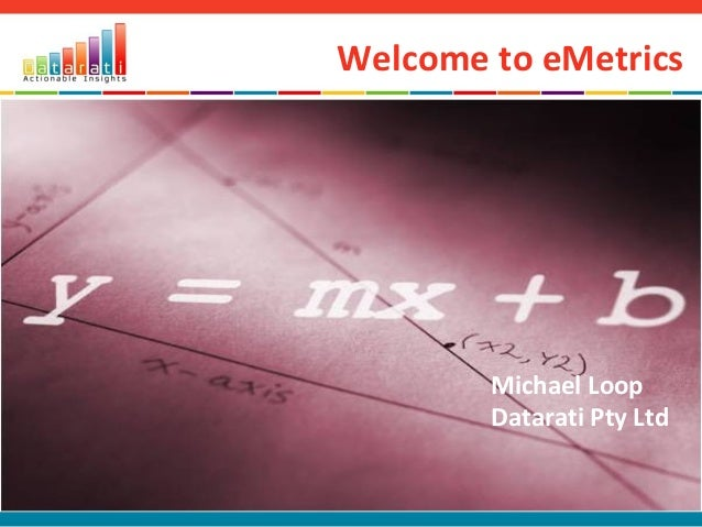 Welcome to eMetrics Michael Loop Datarati Pty Ltd