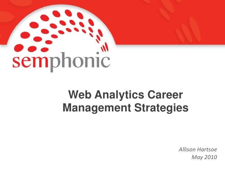Web Analytics Career Management Strategies<br />Allison Hartsoe<br />May 2010<br />