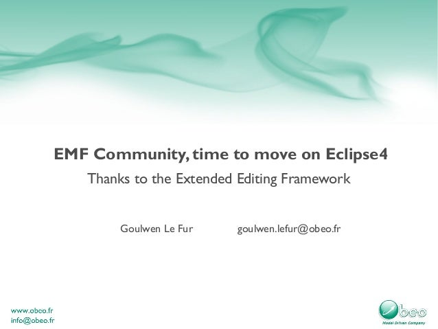 EMF Community, time to move on Eclipse4   Thanks to the Extended Editing Framework        Goulwen Le Fur   goulwen.lefur@o...