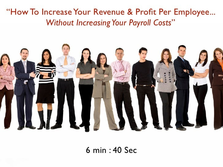 """""""How To Increase Your Revenue & Profit Per Employee...          Without Increasing Your Payroll Costs""""                     ..."""