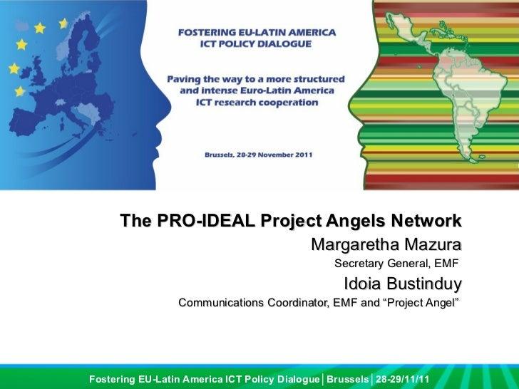 The PRO-IDEAL Project Angels Network Margaretha Mazura Secretary General, EMF  Idoia Bustinduy Communications Coordinator,...