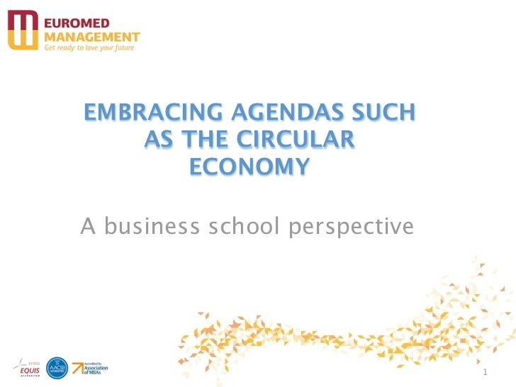 EMBRACING AGENDAS SUCH    AS THE CIRCULAR       ECONOMYA business school perspective                                1