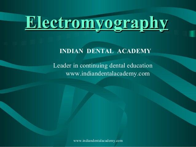 ElectromyographyElectromyography INDIAN DENTAL ACADEMY Leader in continuing dental education www.indiandentalacademy.com w...