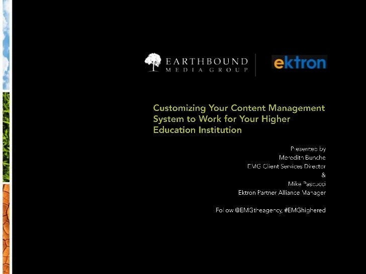 Customizing Your Content Management System to Work for Your Higher Education Institution<br />Presented by<br />Meredith B...