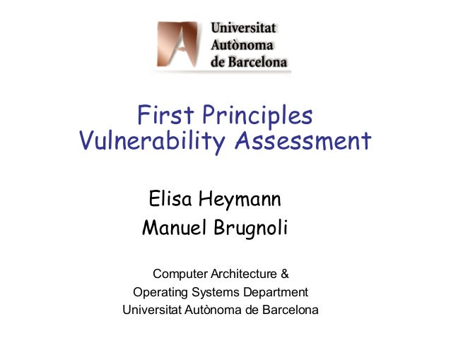 First PrinciplesVulnerability AssessmentComputer Architecture &Operating Systems DepartmentUniversitat Autònoma de Barcelo...