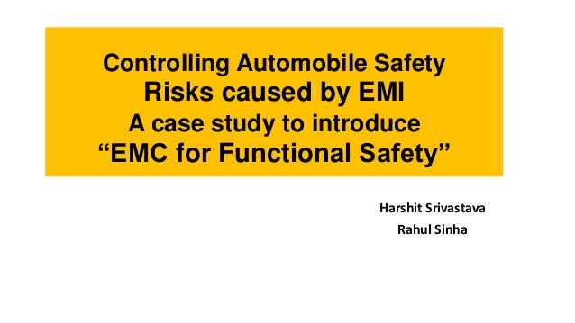 """Controlling Automobile Safety  Risks caused by EMI A case study to introduce  """"EMC for Functional Safety"""" Harshit Srivasta..."""