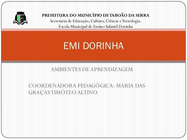 AMBIENTES DEAPRENDIZAGEM COORDENADORA PEDAGÓGICA: MARIA DAS GRAÇASTIMÓTEOALTINO EMI DORINHA PREFEITURA DO MUNICÍPIO DETABO...