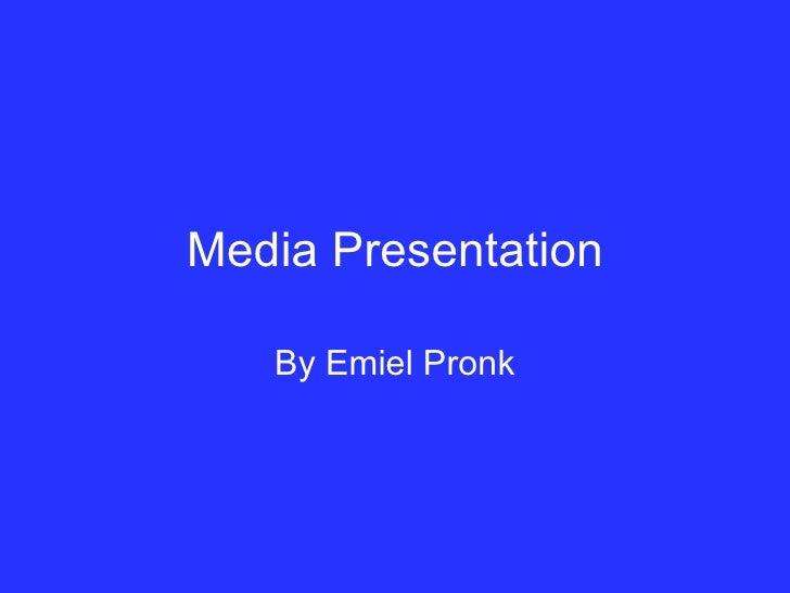 Media Presentation By Emiel Pronk