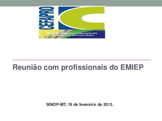 Reunião com profissionais do EMIEP  SINOP-MT, 19 de fevereiro de 2013.