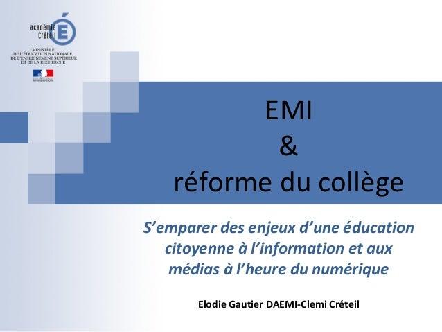 EMI & réforme du collège S'emparer des enjeux d'une éducation citoyenne à l'information et aux médias à l'heure du numériq...