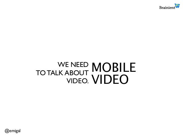 WE NEEDTO TALK ABOUTVIDEO.MOBILEVIDEO@emigal