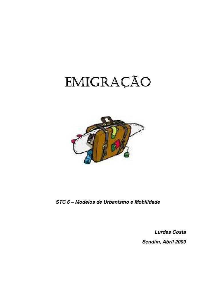 EMIGRAÇÃO     STC 6 – Modelos de Urbanismo e Mobilidade                                           Lurdes Costa            ...