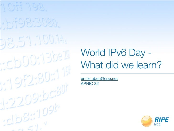 World IPv6 Day -What did we learn?emile.aben@ripe.netAPNIC 32