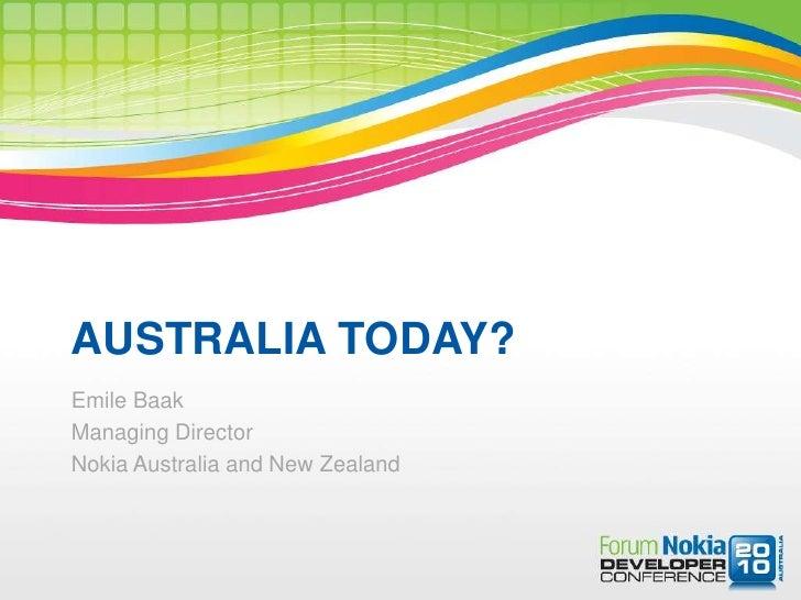 AUSTRALIA TODAY?<br />Emile Baak<br />Managing Director<br />Nokia Australia and New Zealand<br />