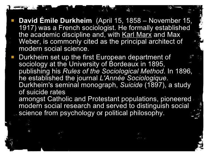 an analysis of sociology by david emile durkheim the father of sociology What is the contribution of emile durkheim to sociology source(s): he developed a system of analysis called structural functionalism although comte is known as the father of sociology, i think that durkheim is more deserving of the accolade because.