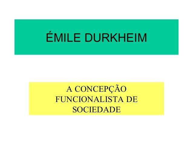 ÉMILE DURKHEIM A CONCEPÇÃO FUNCIONALISTA DE SOCIEDADE