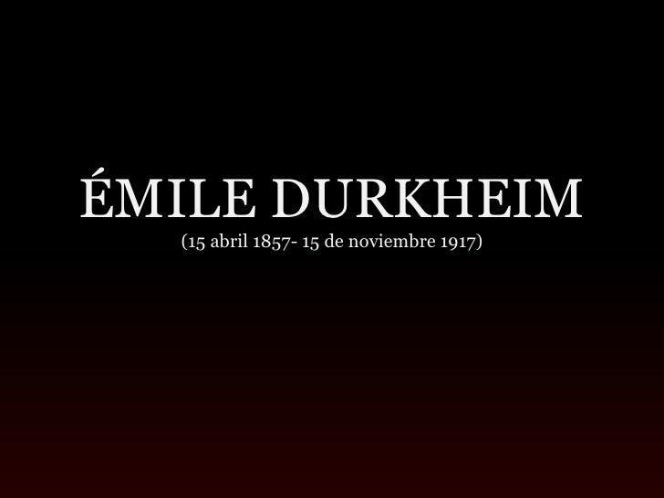 ÉMILE DURKHEIM  (15 abril 1857- 15 de noviembre 1917)