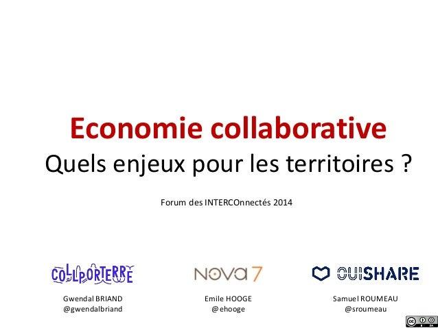 Economie collaborative Quels enjeux pour les territoires ? Gwendal BRIAND @gwendalbriand Emile HOOGE @ehooge Samuel ROUMEA...